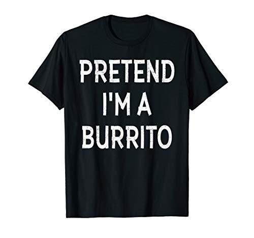 Pretend I'm A BURRITO Halloween Costume Funny Gift Shirt