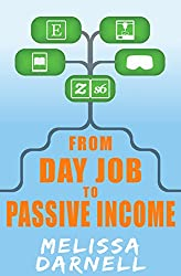 From Day Job to Passive Income (Truly Passive Income Series): Turn Your Day Job Skills Into Multiple Passive Income Side Hustles