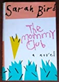 Mommy Club, Sarah Bird, 0385411235
