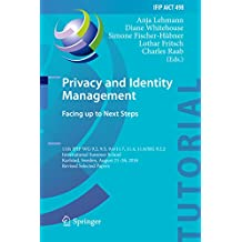 Privacy and Identity Management. Facing up to Next Steps: 11th IFIP WG 9.2, 9.5, 9.6/11.7, 11.4, 11.6/SIG 9.2.2 International Summer School, Karlstad, ... in Information and Communication Technology