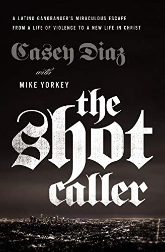 The Shot Caller: A Latino Gangbanger's Miraculous Escape from a Life of Violence to a New Life in Christ from HarperCollins Christian Pub.