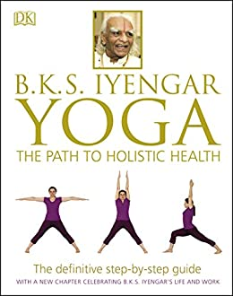B.K.S. Iyengar Yoga: The Path to Holistic Health - Kindle ...