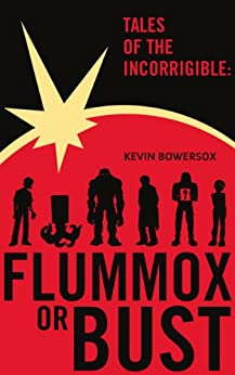 Tales of the Incorrigible: Flummox or Bust by [Bowersox, Kevin]