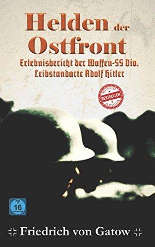 Helden der Ostfront Erlebnisbericht der Waffen SS Division Leibstandarte Adolf Hitler Taschenbuch – 28. November 2017 Friedrich von Gatow Independently published 1973412683 Fiction / War & Military