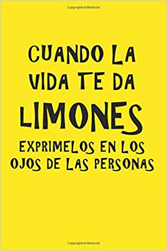 Cuando la vida te da limones, exprímelos en los ojos de las ...