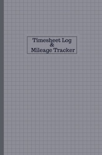 Download Timesheet Log And Mileage Tracker: Work Shift Hours Log & Mileage Usage Tracker, Destination Log, Booklet, Template, Notebook, Journal For Business ... (Drivers and Employee Logbook) (Volume 15) pdf