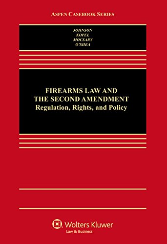 Firearms Law & the Second Amendment; Regulation, Rights, and Policy (Aspen Casebook Series)
