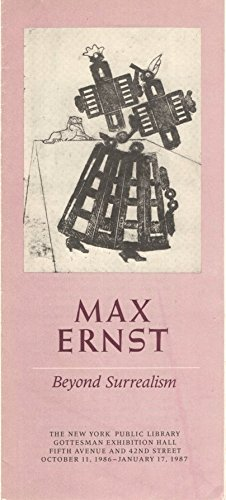 Max Ernst: Beyond Surrealism, The New York Public Library, Gottesman Exhibition Hall, October 11, 1986-January 17, 1987 ()