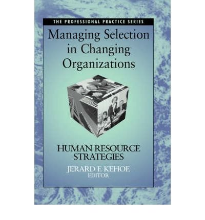 Read Online [(Managing Selection in Changing Organisations: Human Resource Strategies )] [Author: Jerard F. Kehoe] [Jan-2000] ebook