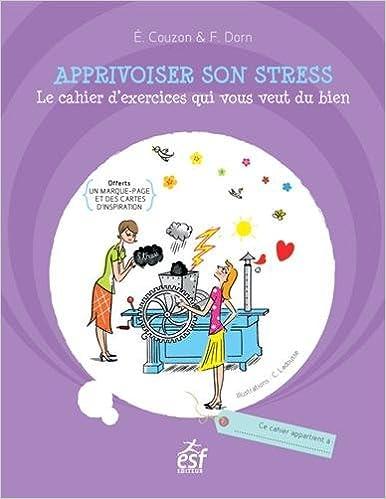 En ligne téléchargement gratuit Apprivoiser son stress : Le cahier d'exercices qui vous veut du bien epub pdf
