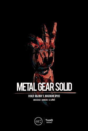 Metal Gear Solid: Hideo Kojima's Magnum Opus by Third Editions