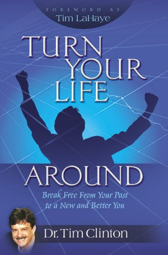Turn Your Life Around: Break Free from Your Past to a New and Better You