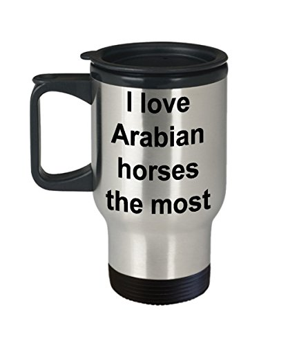 Arabian Horse Travel Mug I Love Arabian Horses The Most Themed Equine Lover Stainless Steel Coffee Cup Gift for Men and Women by HaiZhen