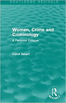 Book Women, Crime and Criminology (Routledge Revivals): A Feminist Critique