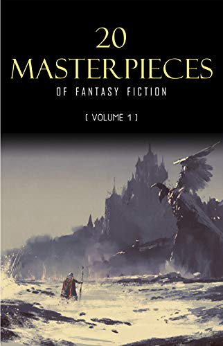 20 Masterpieces of Fantasy Fiction Vol. 1: Peter Pan, Alice in Wonderland, The Wonderful Wizard of Oz, Tarzan of the Apes...... by [MacDonald, George, Carroll, Lewis, Baum, L. Frank, Chesterton, G. K., Barrie, J. M., Lindsay, David, Howard, Robert E., Bulgakov, Mikhail, Burroughs, Edgar Rice, Dickens, Charles, Dunsany, Lord, Malory, Thomas, Twain, Mark, Ruskin, John]