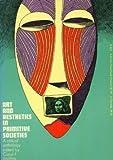 Art and Aesthetics in Primitive Society, Carol F. Jopling, 0525472576
