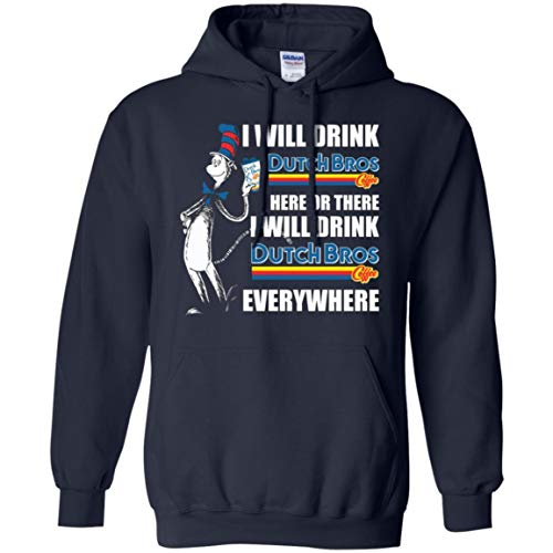Dr Seuss I Will Drink Dutch Bros Here or There Shirt Hoodie Navy