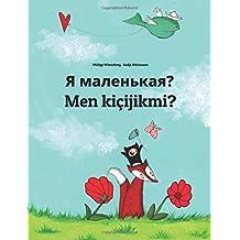 Ya malen'kaya? Men kiçijikmi?: Russian-Turkmen (Türkmençe/Türkmen dili): Children's Picture Book (Bilingual Edition) (Russian and Turkmen Edition)