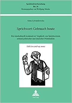 Book Sprichwort-Gebrauch heute: Ein interkulturell-kontrastiver Vergleich von Sprichwörtern anhand polnischer und deutscher Printmedien (Sprichwörterforschung) (German Edition)