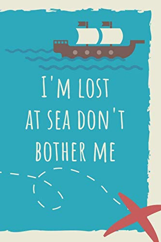 I'm Lost at Sea Don't Bother Me: 6 x 9in 100 Page Journal, Notebook, Workbook, Diary for Marine/Ocean Students & Professionals