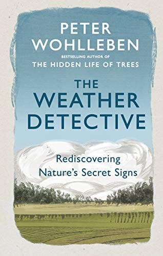 The Weather Detective: Rediscovering Nature's Secret Signs (Weather Wildwood)
