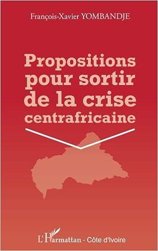 Téléchargement Propositions pour Sortir de la Crise Centrafricaine pdf