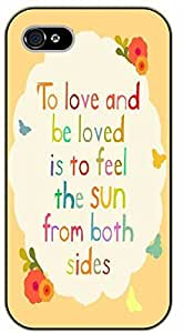 iPhone 4 / 4s To love and be loved is to feel the sun from both sides - black plastic case / Inspirational and motivational