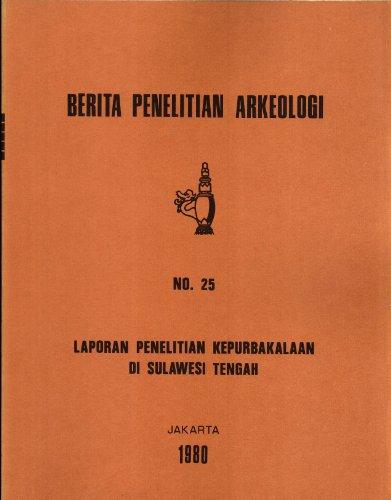Laporan Penelitian Kepurbakalaan di Sulawesi Tengah (Berita Penelitian Arkeologi, 25)