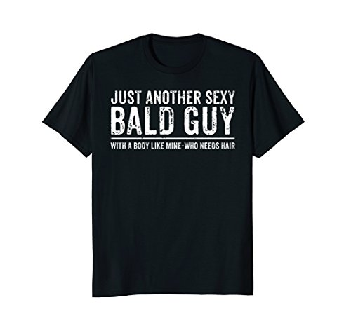 Just Another Sexy Bald Guy T-shirt -