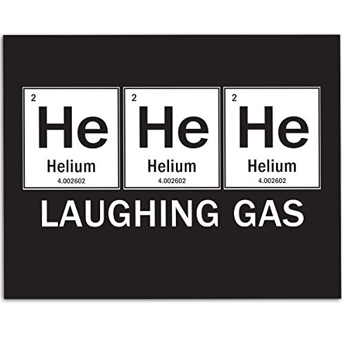HE HE HE Laughing Gas - Periodic Table Science Humor - 11x14 Unframed Art Print for Scientists, Nerds and -