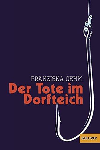 Der Tote im Dorfteich: Roman (Gulliver) Taschenbuch – 4. Mai 2018 Franziska Gehm Cornelia Niere 340774160X Jugendliteratur
