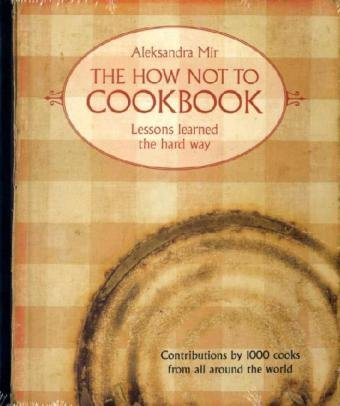 The How Not to Cookbook: Lessons Learned the Hard Way - Mir, Aleksandra