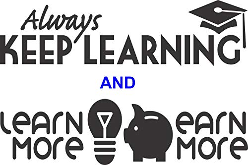 - Always Keep Learning (with Graduation Cap) and Learn More/Earn More Together in one Package- Wall Vinyl Decals (14 X 4 Inches) Great to Put up at Your Desk!