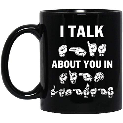 11 Ounces Coffee Mug, Trendy ASL Gift Mug - I Talk About You In American Sign Language Coffee Mug - ASL Gift Coffee Mug]()