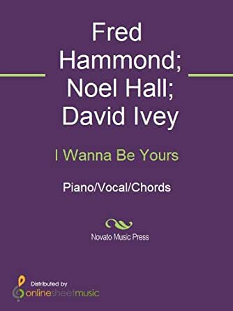 I Wanna Be Yours Kindle Edition By David Ivey Fred Hammond Noel