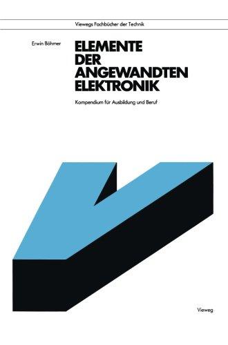 Elemente der angewandten Elektronik: Kompendium für Ausbildung und Beruf (Viewegs Fachbücher der Technik) (German Edit