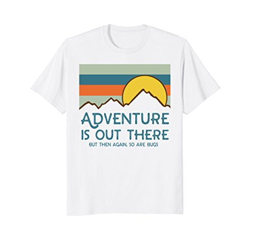 Adventure Is Out There But Then Again So Are Bugs T Shirt