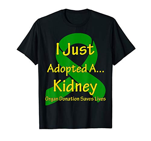 Kidney Transplant T Shirt - I Just Adopted A Kidney