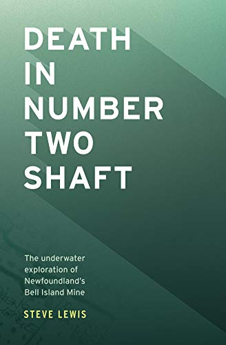 Death in Number Two Shaft: The exploration of Bell Island Mine