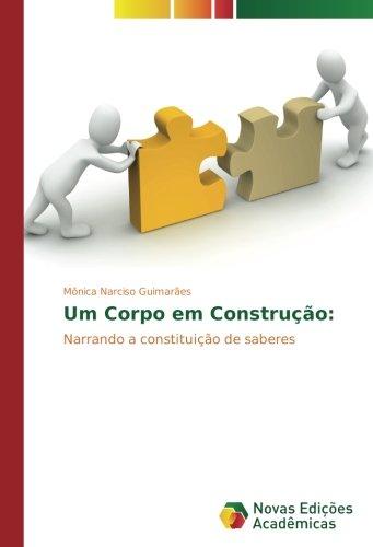 Download Um Corpo em Construção:: Narrando a constituição de saberes (Portuguese Edition) pdf