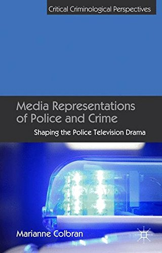Media Representations Of Police And Crime: Shaping The Police Television Drama (Critical Criminological Perspectives)