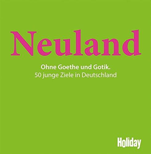 HOLIDAY Reisebuch: Neuland: Ohne Goethe und Gotik. 50 junge Ziele in Deutschland