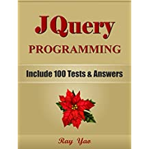 JQUERY: JQuery Programming, For Beginners, Learn Coding Fast! (With 100 Tests & Answers) Crash Course, A Quick Start Tutorial Book with Hands-On Projects. In Easy Steps! An Ultimate Beginner's Guide!