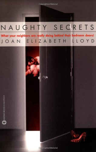 Read Online Naughty Secrets: What Your Neighbors Are Really Doing Behind Their Bedroom Doors! PDF
