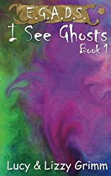I See Ghosts (E.G.A.D.S.) (Volume 1)