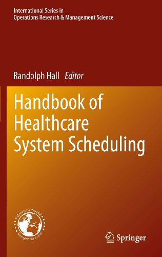Handbook of Healthcare System Scheduling: 168 (International Series in Operations Research & Management Science) Pdf