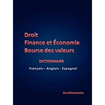 Droit - Finance et économie et bourse des valeurs French - English - Spanish (French Edition)