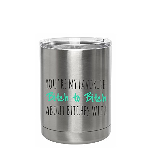 Funny 10 oz Stainless Steel Tumbler You're My Favorite Bitch To Bitch About Bitches With - Unique Gift Idea for Her, BFF, Bachelorette Party - Perfect Birthday - Bachelorette Gift Party Ideas