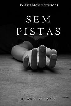 Sem Pistas (um Mistério de Riley Paige –Livro 1) por [Pierce, Blake]