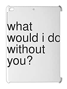what would i do without you? iPad air plastic case